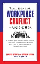 The Essential Workplace Conflict Handbook - A Quick and Handy Resource for Any Manager, Team Leader, HR Professional, Or Anyone Who Wants to Resolve Disputes and Increase Productivity eBook by Barbara Mitchell, Cornelia Gamlem