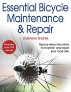 Essential Bicycle Maintenance & Repair ebook by Daimeon Shanks