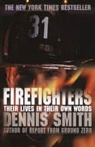 Firefighters - Their Lives in Their Own Words eBook by Dennis Smith