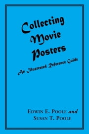 Collecting Movie Posters - An Illustrated Reference Guide to Movie Art--Posters, Press Kits, and Lobby Cards ebook by Edwin E. Poole,Susan T. Poole