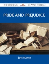 Pride and Prejudice - The Original Classic Edition ebook by Austen Jane