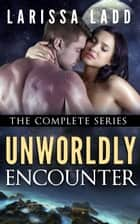 Unworldly Encounter Complete Series - A BBW Alien Romance Serial, #6 ebook by Larissa Ladd
