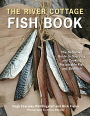The River Cottage Fish Book - The Definitive Guide to Sourcing and Cooking Sustainable Fish and Shellfish ebook by Hugh Fearnley-Whittingstall,Nick Fisher