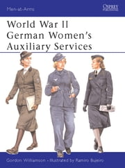 World War II German Women's Auxiliary Services ebook by Gordon Williamson, Ramiro Bujeiro