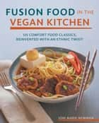 Fusion Food in the Vegan Kitchen ebook by Joni Marie Newman