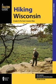 Hiking Wisconsin - A Guide to the State's Greatest Hikes ebook by Kevin Revolinski,Eric Hansen