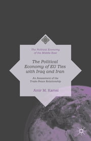 The Political Economy of EU Ties with Iraq and Iran - An Assessment of the Trade-Peace Relationship ebook by Amir M. Kamel