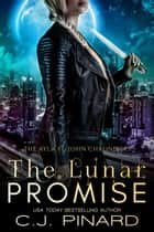 The Lunar Promise - The Ayla St. John Chronicles, #5 ebook by C.J. Pinard