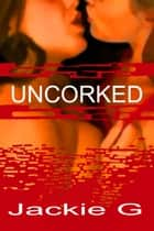 Uncorked (Lesbian Erotica Romance Adult Only) ebook by Jackie G