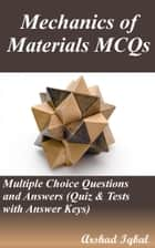 Mechanics of Materials MCQs: Multiple Choice Questions and Answers (Quiz & Tests with Answer Keys) ebook by Arshad Iqbal