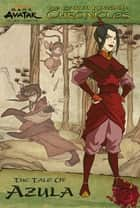 The Earth Kingdom Chronicles: The Tale of Azula (Avatar: The Last Airbender) eBook by Nickelodeon Publishing