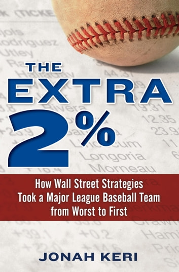 The Extra 2% - How Wall Street Strategies Took a Major League Baseball Team from Worst to First First ebook by Jonah Keri