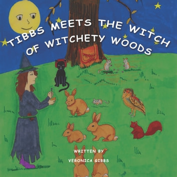 Tibbs Meets the Witch of Witchety Woods ebook by Veronica Gibbs