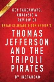 Summary of Thomas Jefferson and the Tripoli Pirates - by Brian Kilmeade and Don Yaeger | Includes Analysis ebook by Instaread Summaries