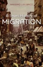 A Short History of Migration ebook by Massimo Livi-Bacci