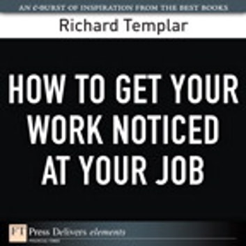 How to Get Your Work Noticed at Your Job ebook by Richard Templar