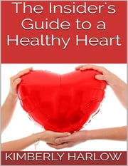 The Insider's Guide to a Healthy Heart ebook by Kimberly Harlow
