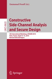 Constructive Side-Channel Analysis and Secure Design - 5th International Workshop, COSADE 2014, Paris, France, April 13-15, 2014. Revised Selected Papers ebook by