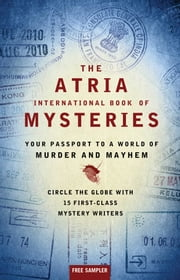 The Atria International Book of Mysteries - Your Passport to a World of Murder and Mayhem ebook by M. J. Rose,John Connolly,Liza Marklund,William Kent Krueger