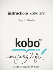 instructions kobo arc ebook by Grégoire Barrère