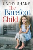 The Barefoot Child (The Children of the Workhouse, Book 2) ebook by Cathy Sharp