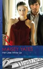 Her Little White Lie (Mills & Boon Modern) eBook by Maisey Yates