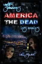 Earth's Survivors America The Dead: Los Angeles ebook by Dell Sweet