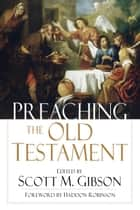 Preaching the Old Testament ebook by Scott M. Gibson,Haddon W. Robinson