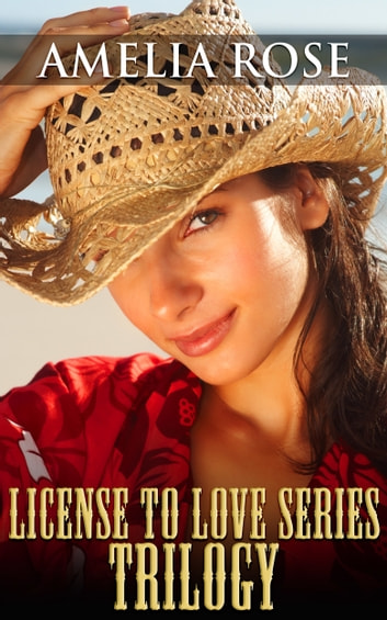 License to Love Series:Trilogy (Western Cowboy Romance) ebook by Amelia Rose