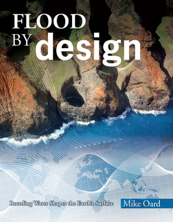 Flood By Design - Receding Water Shapes the Earth's Surface ebook by Michael Oard