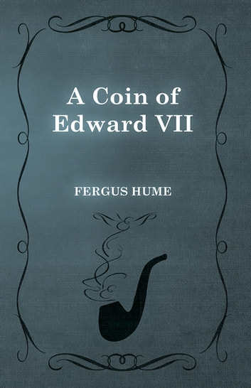 A Coin of Edward VII ebook by Fergus Hume