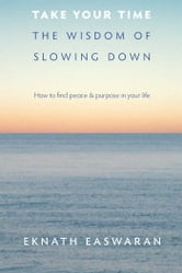 Take Your Time - The Wisdom of Slowing Down ebook by Eknath Easwaran