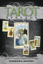 Tarot Spreads: Layouts & Techniques to Empower Your Readings ebook by Barbara Moore