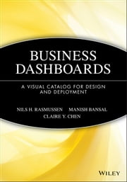 Business Dashboards - A Visual Catalog for Design and Deployment ebook by Nils H. Rasmussen,Manish Bansal,Claire Y. Chen
