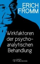 Wirkfaktoren der psychoanalytischen Behandlung - Causes for the Patient's Change in Analytic Treatment ebook by Erich Fromm, Rainer Funk