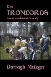The Ironlords - The Triads of Tir na n'Og, #6 ebook by Darragh Metzger