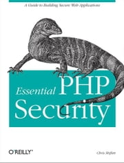 Essential PHP Security - A Guide to Building Secure Web Applications ebook by Chris Shiflett
