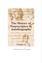 The History of Neuroscience in Autobiography Volume 6 ebook by Larry R Squire