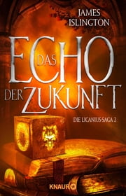 Das Echo der Zukunft - Die Licanius-Saga 2 ebook by James Islington, Ruggero Leò