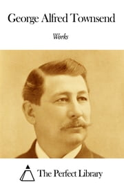 Works of George Alfred Townsend ebook by George Alfred Townsend