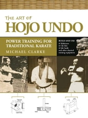 The Art of Hojo Undo - Power Training for Traditional Karate ebook by Michael Clarke