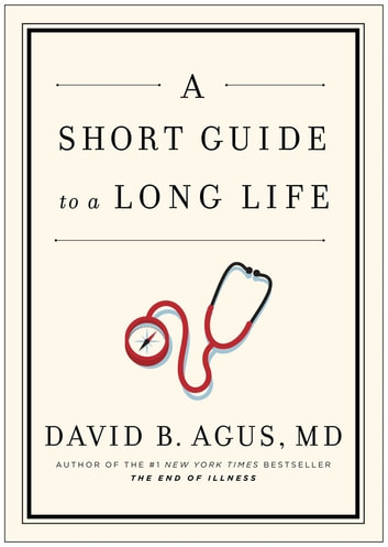 A Short Guide to a Long Life ebook by David B Agus