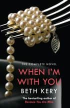 When I'm With You Complete Novel (Because You Are Mine Series #2) ebook by Beth Kery