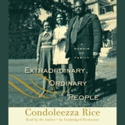 Extraordinary, Ordinary People - A Memoir of Family audiobook by Condoleezza Rice