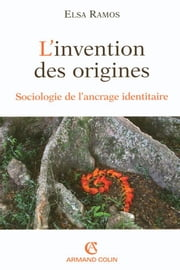 L'invention des origines - Sociologie de l'ancrage identitaire ebook by Elsa Ramos