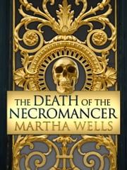 The Death of the Necromancer ebook by Martha Wells