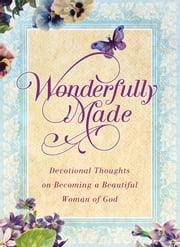 Wonderfully Made - Devotional Thoughts on Becoming a Beautiful Woman of God ebook by Michelle Medlock Adams,Ramona Richards,Katherine Anne Douglas