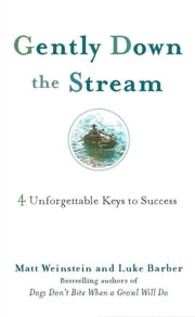 Gently Down the Stream - 4 Unforgettable Keys to Success ebook by Matt Weinstein,Luke Barber