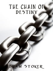 THE CHAIN OF DESTINY ebook by Bram Stoker