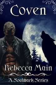Coven (A Soulmark Series Book 1): Lycan & Vampire Soulmark Series ebook by Rebecca Main